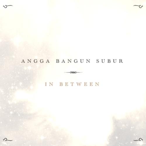 Angga Bangun Subur: In Between