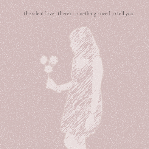 The Silent Love: There's Something I Need to Tell You